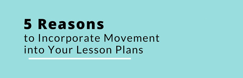 5 Reasons to Incorporate Movement into Your Lesson Plans
